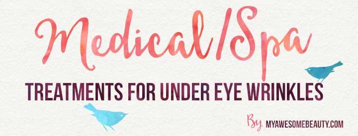 medical treatments for under eye wrinkles