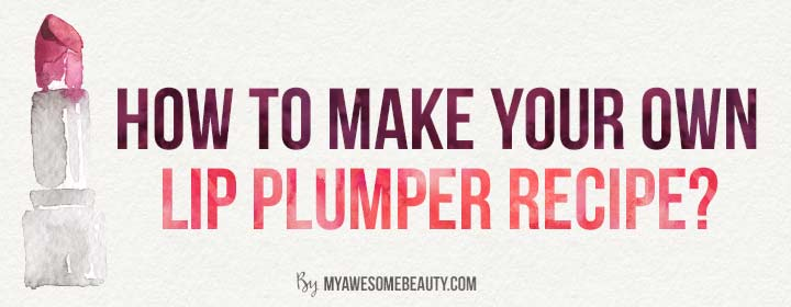 How to make your own lip plumper DIY recipe