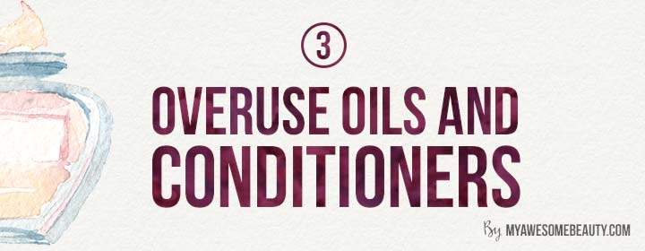 overuse oils and hair conditioners