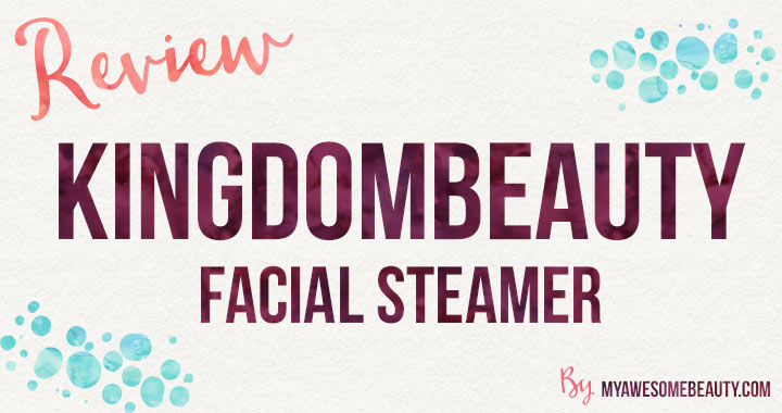 KINGDOMBEAUTY Nanosteamer Nano Ionic Facial Steamer Review