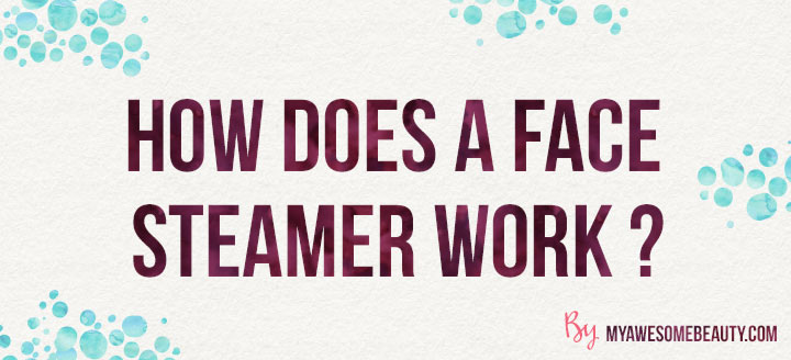 How does a face steamer work?