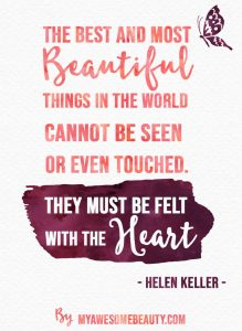 The best and most beautiful things in the world cannot be seen or even touched.