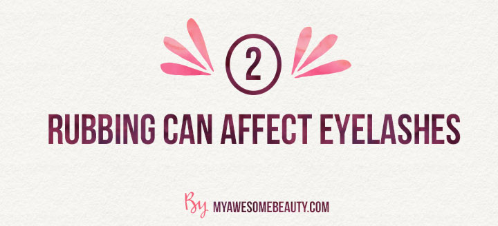 Rubbing can damage eyelashes