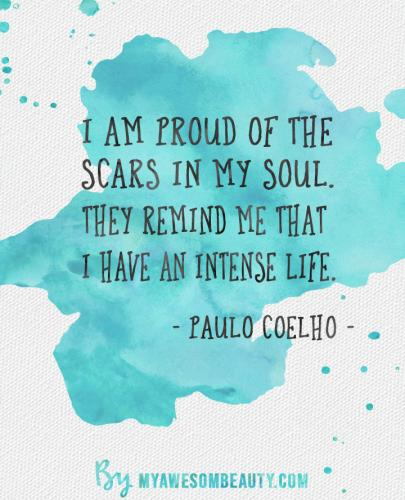 I am proud of the scars in my soul