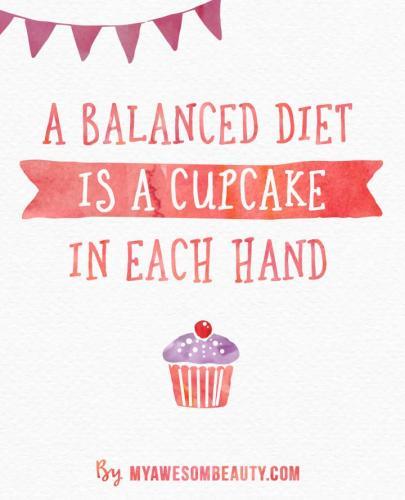 a balanced diet is a cupcake in each hand