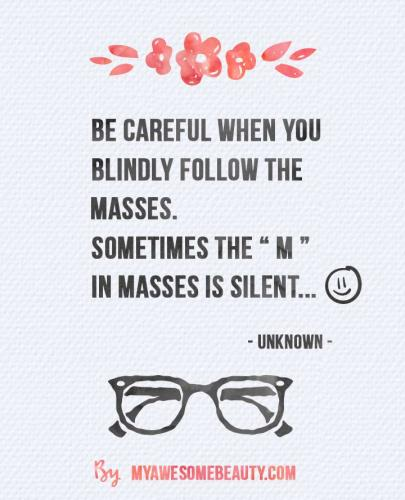 Be careful when you blindly follow the masses, sometimes the letter M is silent
