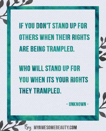 if you don't stand up for others when their rights are being trampled. who will stand up for you when its your thoughts they trampled