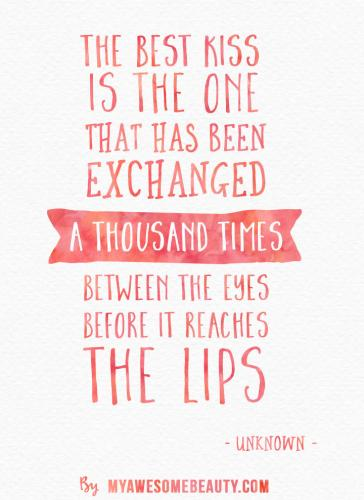 The best kiss that has been exchanged a thousand times between the eyes before it reaches the lips