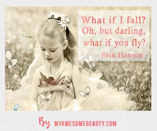 what if I fall ? Oh, but darling, what If you fly ?